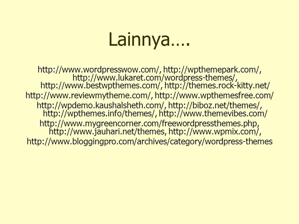 Lainnya…. http://www.wordpresswow.com/, http://wpthemepark.com/, http://www.lukaret.com/wordpress-themes/, http://www.bestwpthemes.com/, http://themes