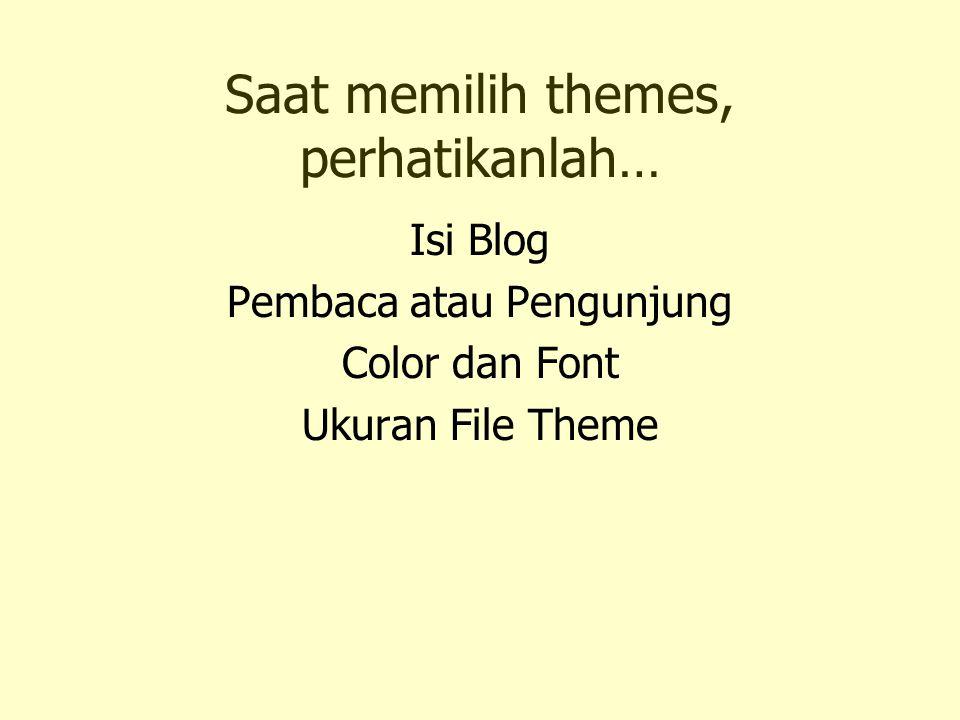 Saat memilih themes, perhatikanlah… Isi Blog Pembaca atau Pengunjung Color dan Font Ukuran File Theme