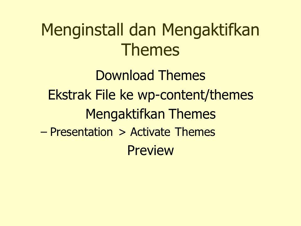 Menginstall dan Mengaktifkan Themes Download Themes Ekstrak File ke wp-content/themes Mengaktifkan Themes –Presentation > Activate Themes Preview