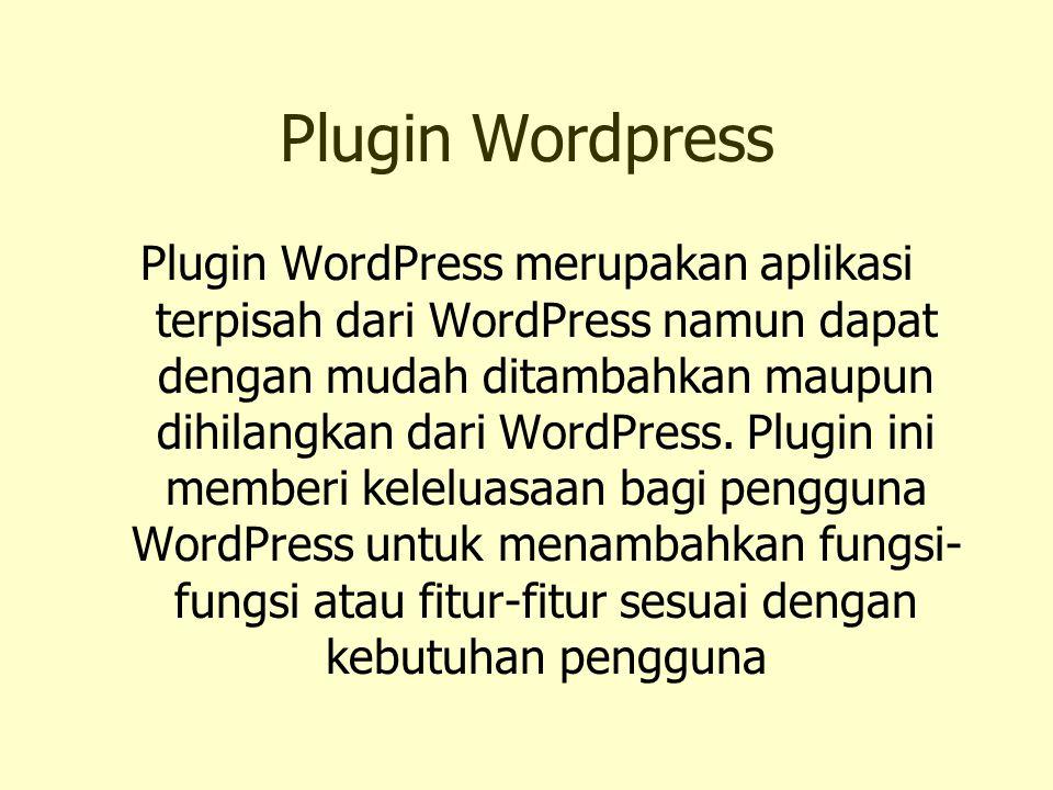 Plugin Wordpress Plugin WordPress merupakan aplikasi terpisah dari WordPress namun dapat dengan mudah ditambahkan maupun dihilangkan dari WordPress. P