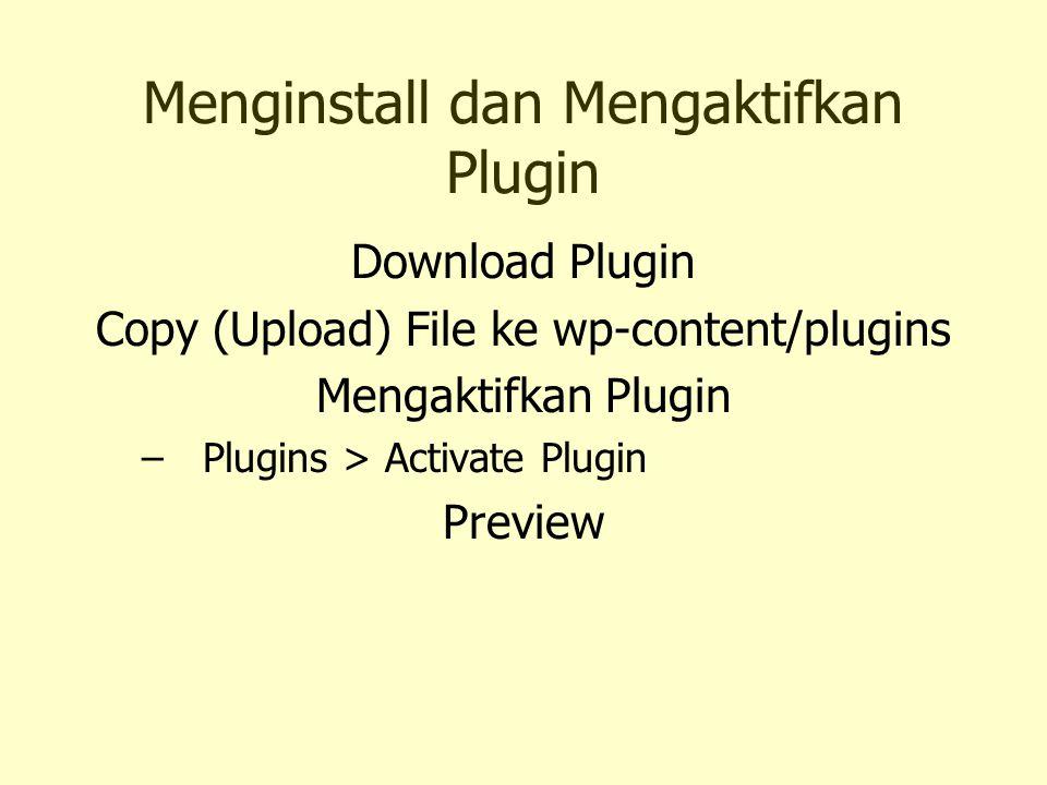 Menginstall dan Mengaktifkan Plugin Download Plugin Copy (Upload) File ke wp-content/plugins Mengaktifkan Plugin –Plugins > Activate Plugin Preview