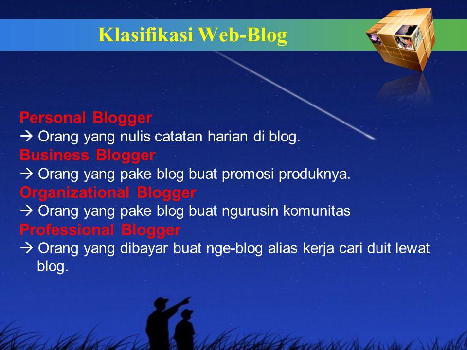 Klasifikasi Web-Blog Personal Blogger  Orang yang nulis catatan harian di blog.