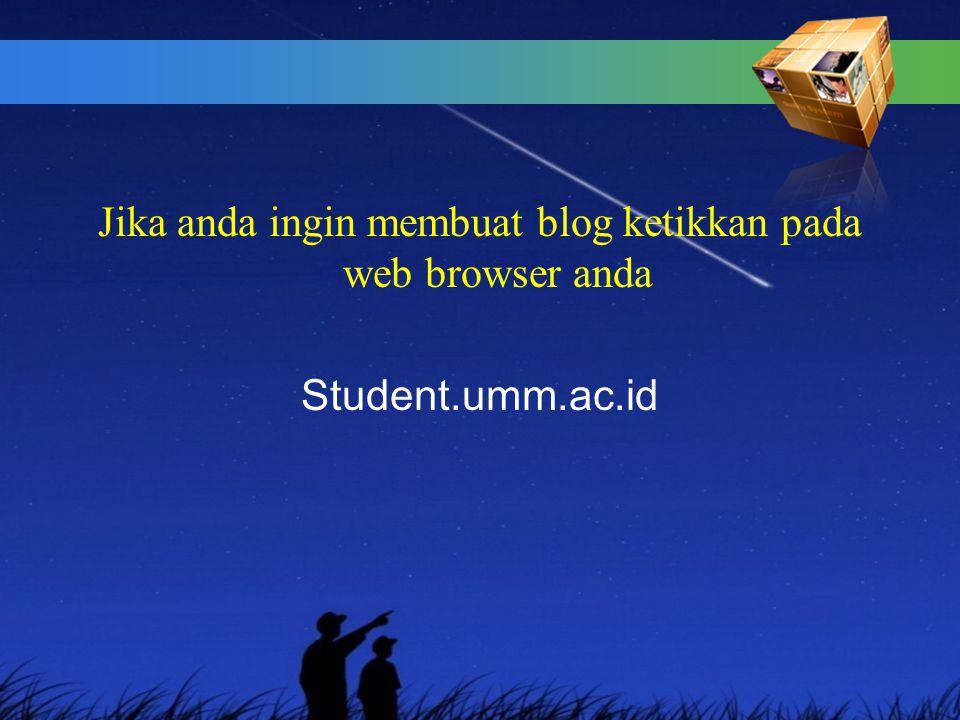 Jika anda ingin membuat blog ketikkan pada web browser anda Student.umm.ac.id