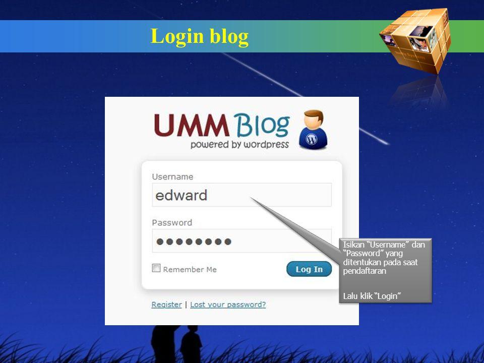 Login blog Isikan Username dan Password yang ditentukan pada saat pendaftaran Lalu klik Login Isikan Username dan Password yang ditentukan pada saat pendaftaran Lalu klik Login