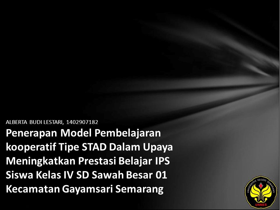 ALBERTA BUDI LESTARI, 1402907182 Penerapan Model Pembelajaran kooperatif Tipe STAD Dalam Upaya Meningkatkan Prestasi Belajar IPS Siswa Kelas IV SD Sawah Besar 01 Kecamatan Gayamsari Semarang