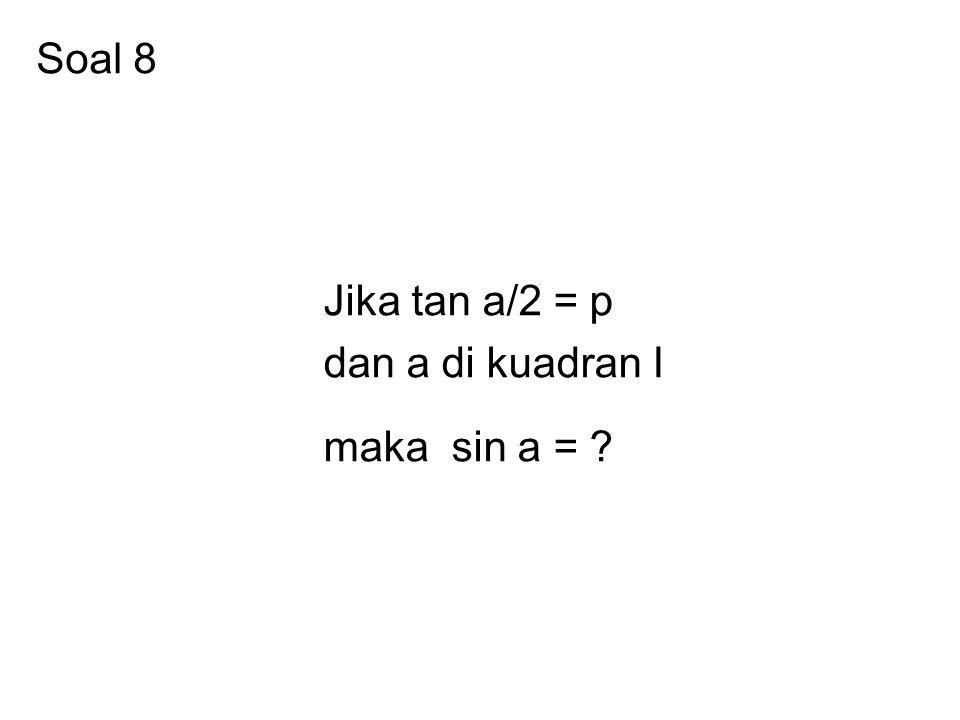 Soal 8 Jika tan a/2 = p dan a di kuadran I maka sin a = ?
