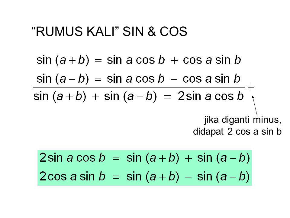 RUMUS KALI SIN & COS jika diganti minus, didapat 2 sin a sin b