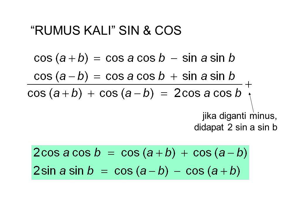 RUMUS JUMLAH SIN & COS Jika A = a + b B = a – b maka: 2a = A + B a = (A+B)/2 b = (A–B)/2