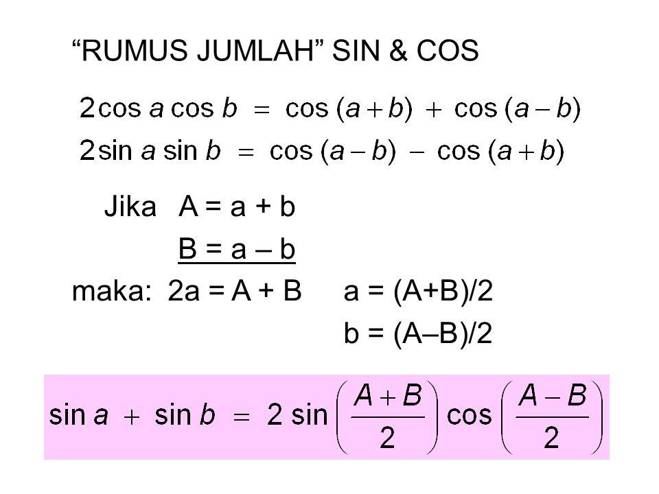 """RUMUS JUMLAH"" SIN & COS Jika A = a + b B = a – b maka: 2a = A + B a = (A+B)/2 b = (A–B)/2"