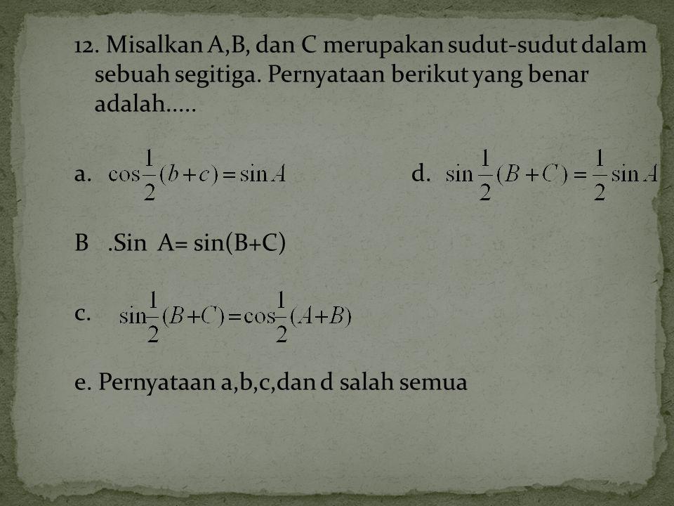 12.Misalkan A,B, dan C merupakan sudut-sudut dalam sebuah segitiga.