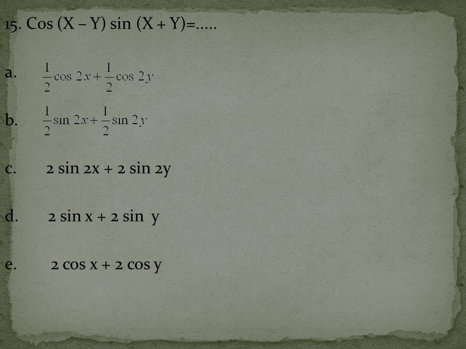 15.Cos (X – Y) sin (X + Y)=..... a. b. c. 2 sin 2x + 2 sin 2y d.