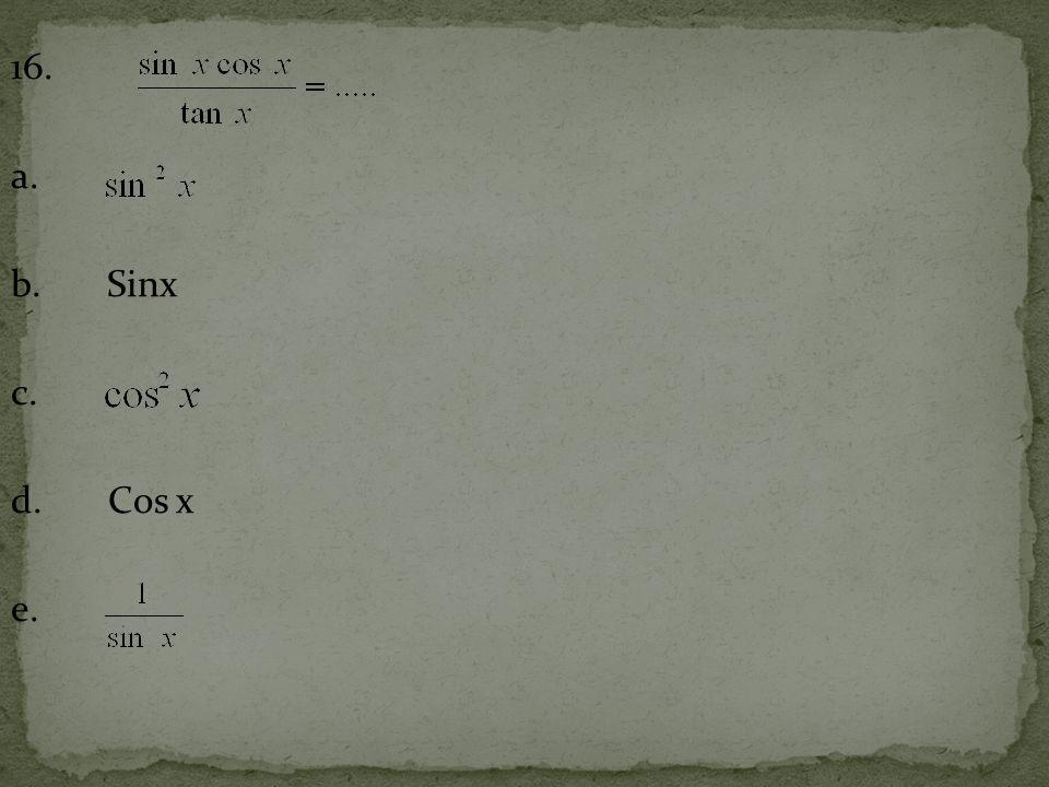 16. a. b. Sinx c. d. Cos x e.
