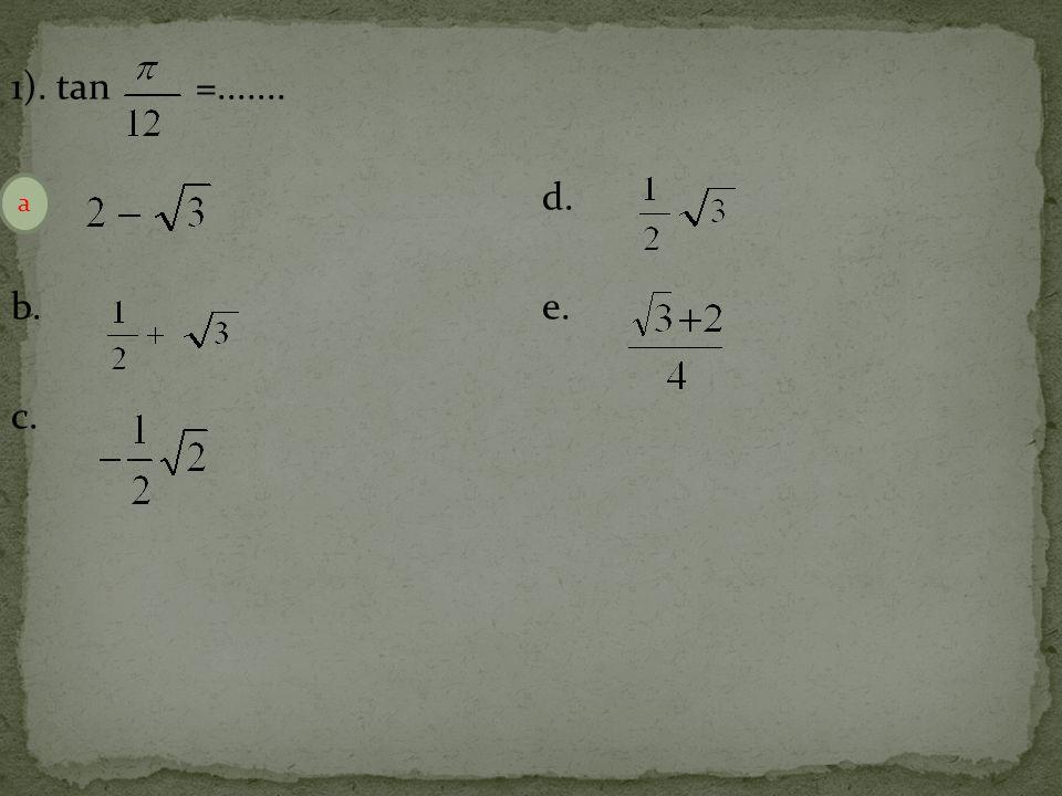 1). tan =....... a. d. b.e. c. a