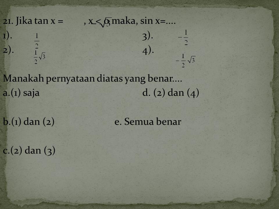 21.Jika tan x =, x < 0 maka, sin x=.... 1).3). 2).4).