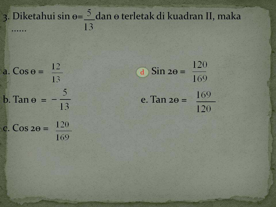 3.Diketahui sin ѳ= dan ѳ terletak di kuadran II, maka......