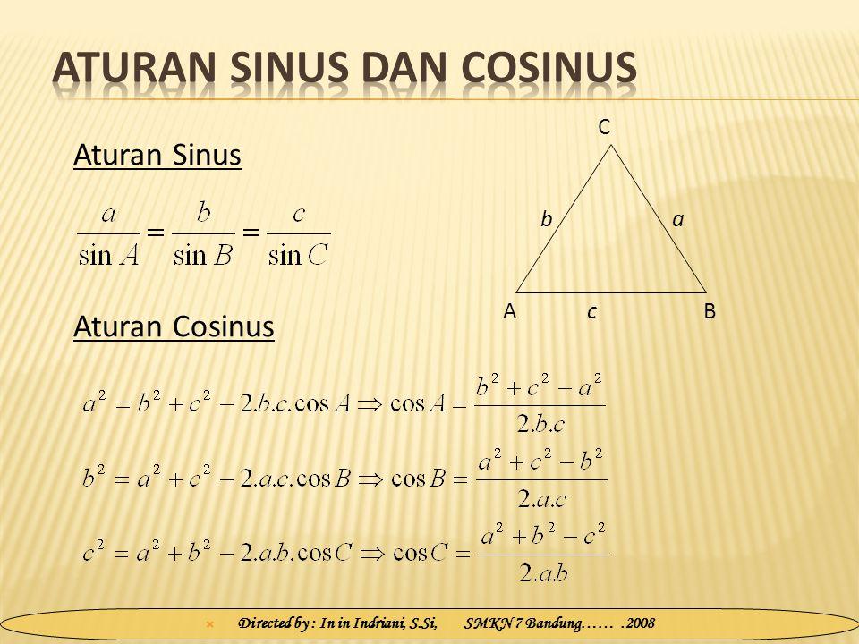  Directed by : In in Indriani, S.Si, SMKN 7 Bandung…….2008 A C B ba c Aturan Sinus Aturan Cosinus