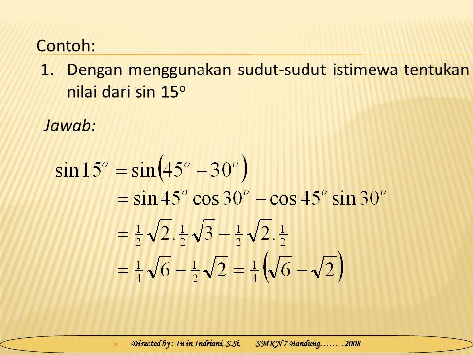 1.Dengan menggunakan sudut-sudut istimewa tentukan nilai dari sin 15 o Jawab: Contoh: