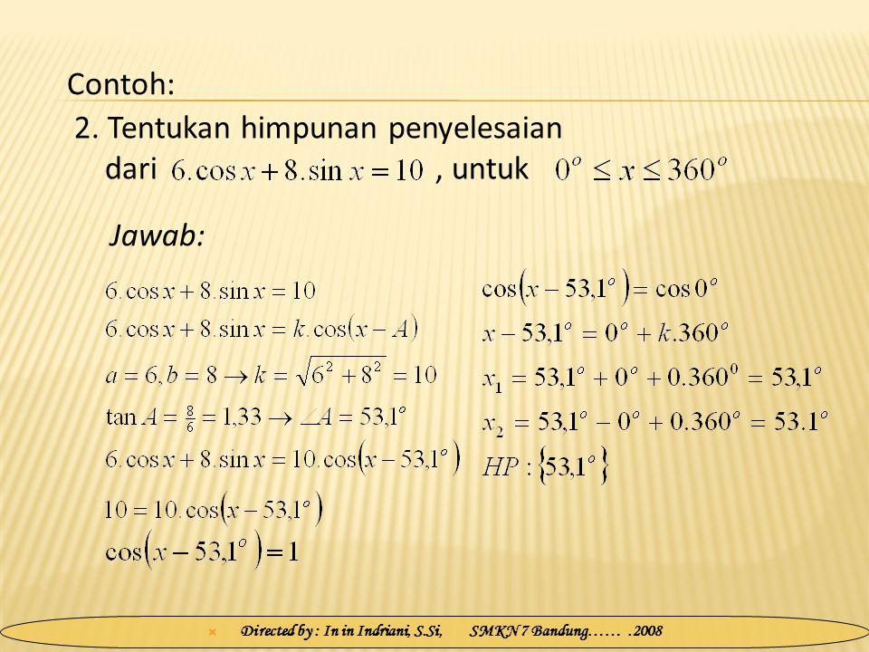  Directed by : In in Indriani, S.Si, SMKN 7 Bandung…….2008 2. Tentukan himpunan penyelesaian dari, untuk Jawab: Contoh: