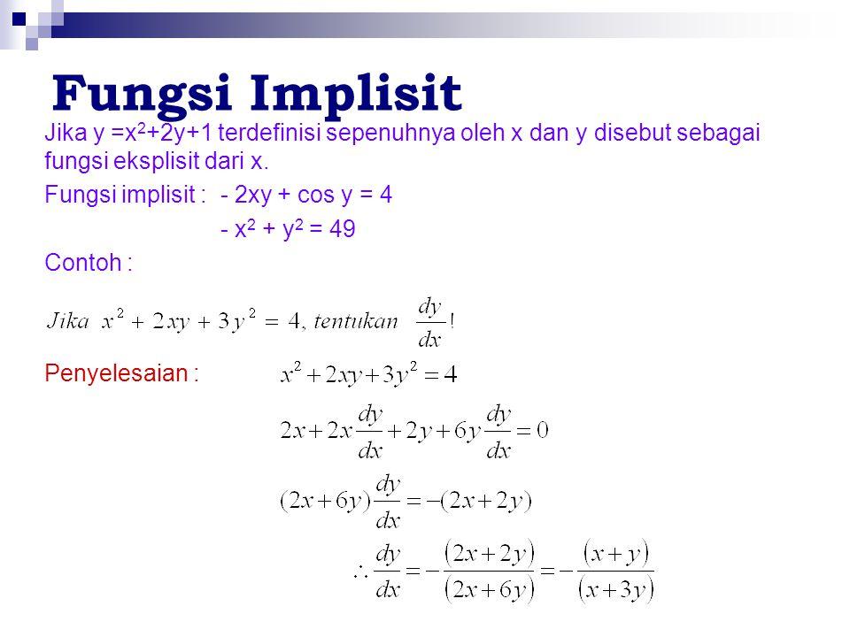 Fungsi Implisit Jika y =x 2 +2y+1 terdefinisi sepenuhnya oleh x dan y disebut sebagai fungsi eksplisit dari x. Fungsi implisit : - 2xy + cos y = 4 - x
