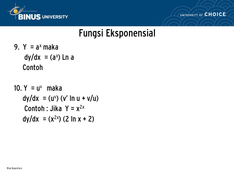 Bina Nusantara Fungsi Eksponensial 9. Y = a x maka dy/dx = (a x ) Ln a Contoh 10. Y = u v maka dy/dx = (u v ) (v' ln u + v/u) Contoh : Jika Y = x 2x d