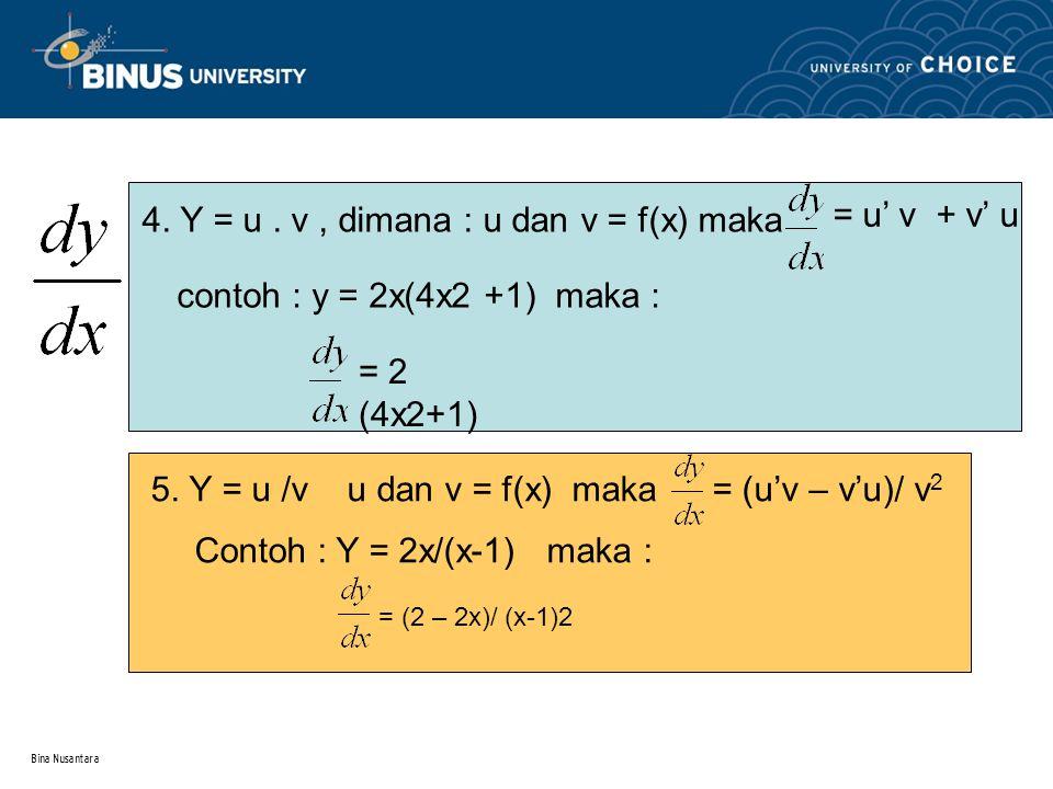 Bina Nusantara = u' v + v' u 4. Y = u. v, dimana : u dan v = f(x) maka contoh : y = 2x(4x2 +1) maka : = 2 (4x2+1) 5. Y = u /v u dan v = f(x) maka= (u'