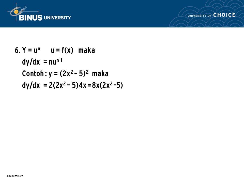 Bina Nusantara 6. Y = u n u = f(x) maka dy/dx = nu n-1 Contoh : y = (2x 2 – 5) 2 maka dy/dx = 2(2x 2 – 5)4x =8x(2x 2 -5)