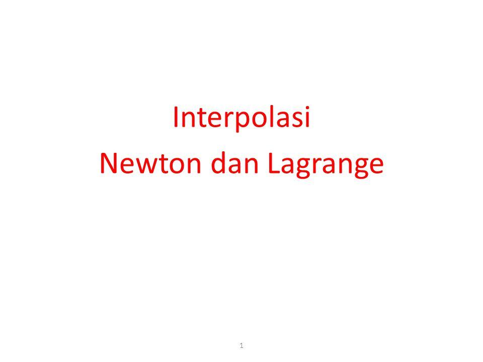 Interpolasi Polinomial 2 Diketahui:n titik data (x 1, y 1 ), (x 2, y 2 ), … (x n, y n ) Ditanya:a 0, a 1, …, a n sehingga Dua titik data: Garis Tiga titik data: Kuadratik Empat titik data:Polinomial tingkat-3 … n titik data:Polinomial tingkat-n Adakah cara yang lebih baik untuk menyelesaikan persamaan diatas?
