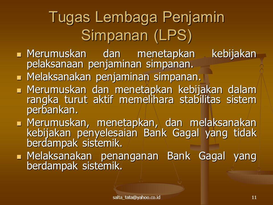 salta_tata@yahoo.co.id11 Tugas Lembaga Penjamin Simpanan (LPS) Merumuskan dan menetapkan kebijakan pelaksanaan penjaminan simpanan.