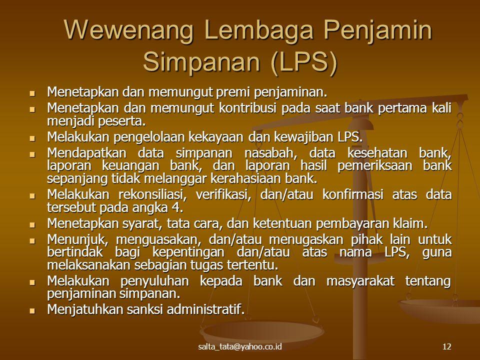 salta_tata@yahoo.co.id12 Wewenang Lembaga Penjamin Simpanan (LPS) Wewenang Lembaga Penjamin Simpanan (LPS) Menetapkan dan memungut premi penjaminan.