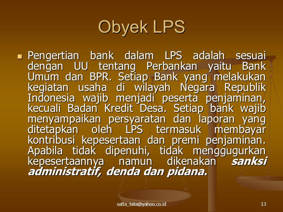 salta_tata@yahoo.co.id13 Obyek LPS Pengertian bank dalam LPS adalah sesuai dengan UU tentang Perbankan yaitu Bank Umum dan BPR. Setiap Bank yang melak