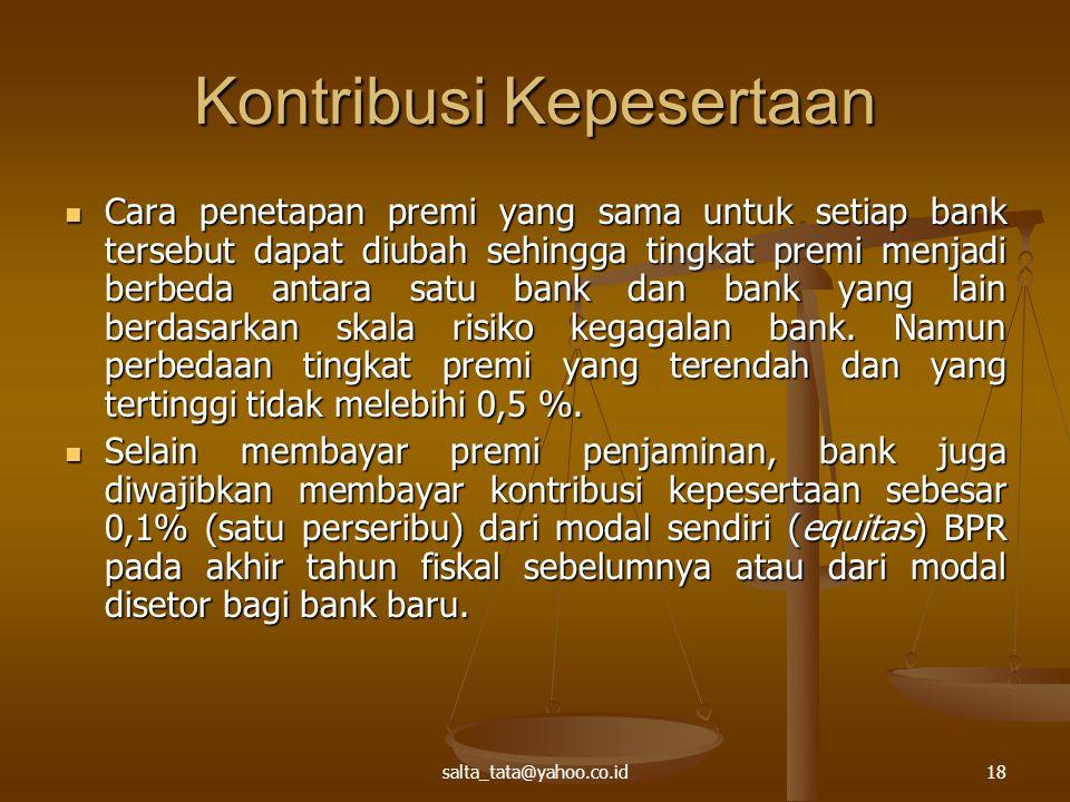 salta_tata@yahoo.co.id18 Kontribusi Kepesertaan Cara penetapan premi yang sama untuk setiap bank tersebut dapat diubah sehingga tingkat premi menjadi