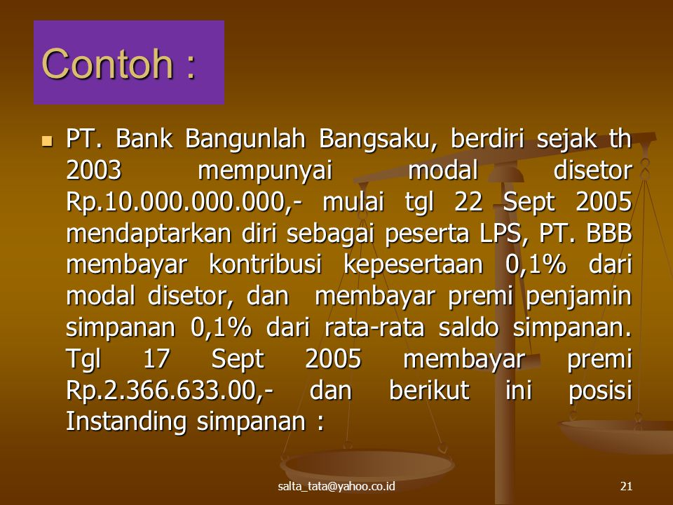 Contoh : PT. Bank Bangunlah Bangsaku, berdiri sejak th 2003 mempunyai modal disetor Rp.10.000.000.000,- mulai tgl 22 Sept 2005 mendaptarkan diri sebag