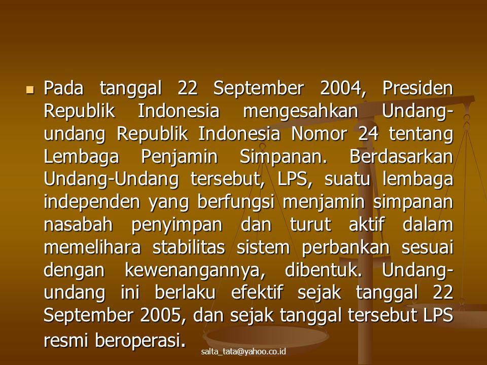 Pada tanggal 22 September 2004, Presiden Republik Indonesia mengesahkan Undang- undang Republik Indonesia Nomor 24 tentang Lembaga Penjamin Simpanan.