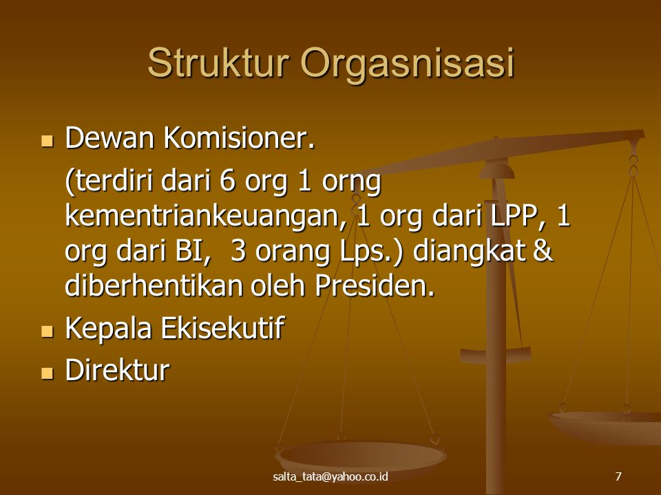 Struktur Orgasnisasi Dewan Komisioner. Dewan Komisioner. (terdiri dari 6 org 1 orng kementriankeuangan, 1 org dari LPP, 1 org dari BI, 3 orang Lps.) d