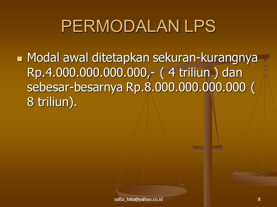 PERMODALAN LPS Modal awal ditetapkan sekuran-kurangnya Rp.4.000.000.000.000,- ( 4 triliun ) dan sebesar-besarnya Rp.8.000.000.000.000 ( 8 triliun). Mo