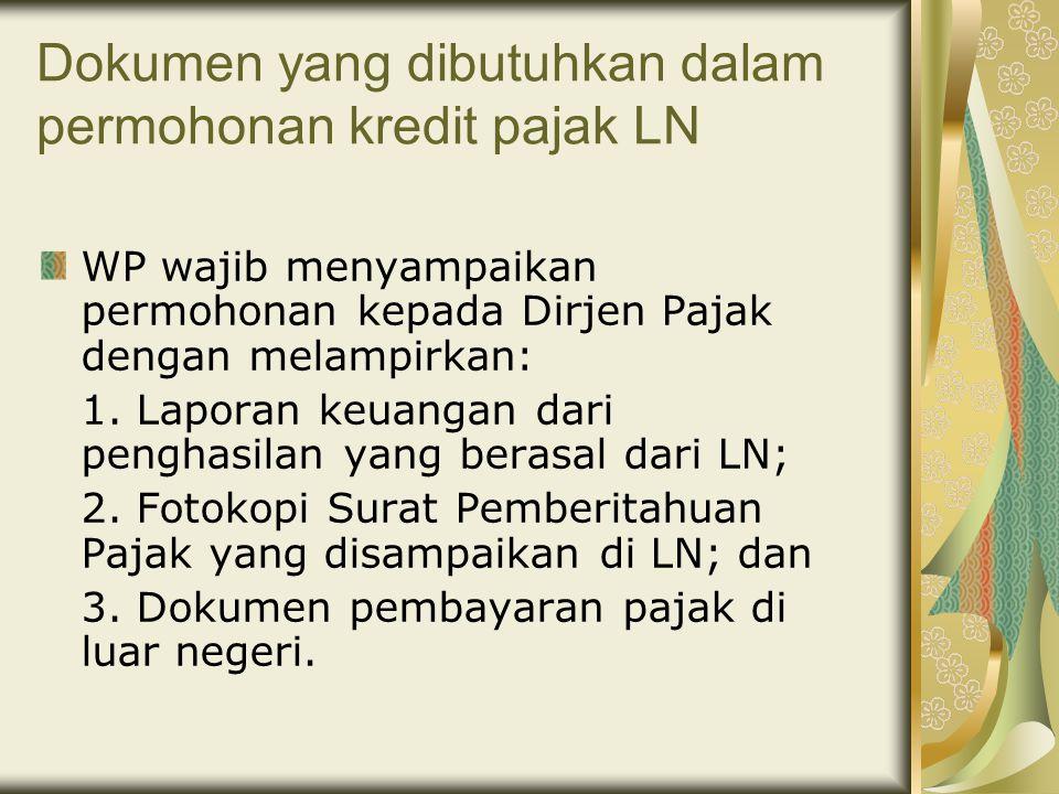 Dokumen yang dibutuhkan dalam permohonan kredit pajak LN WP wajib menyampaikan permohonan kepada Dirjen Pajak dengan melampirkan: 1.