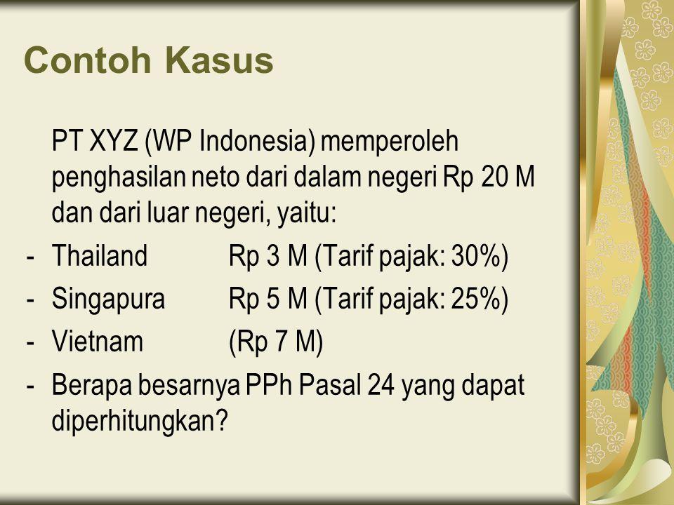 Contoh Kasus PT XYZ (WP Indonesia) memperoleh penghasilan neto dari dalam negeri Rp 20 M dan dari luar negeri, yaitu: -Thailand Rp 3 M (Tarif pajak: 30%) -SingapuraRp 5 M (Tarif pajak: 25%) -Vietnam (Rp 7 M) -Berapa besarnya PPh Pasal 24 yang dapat diperhitungkan?