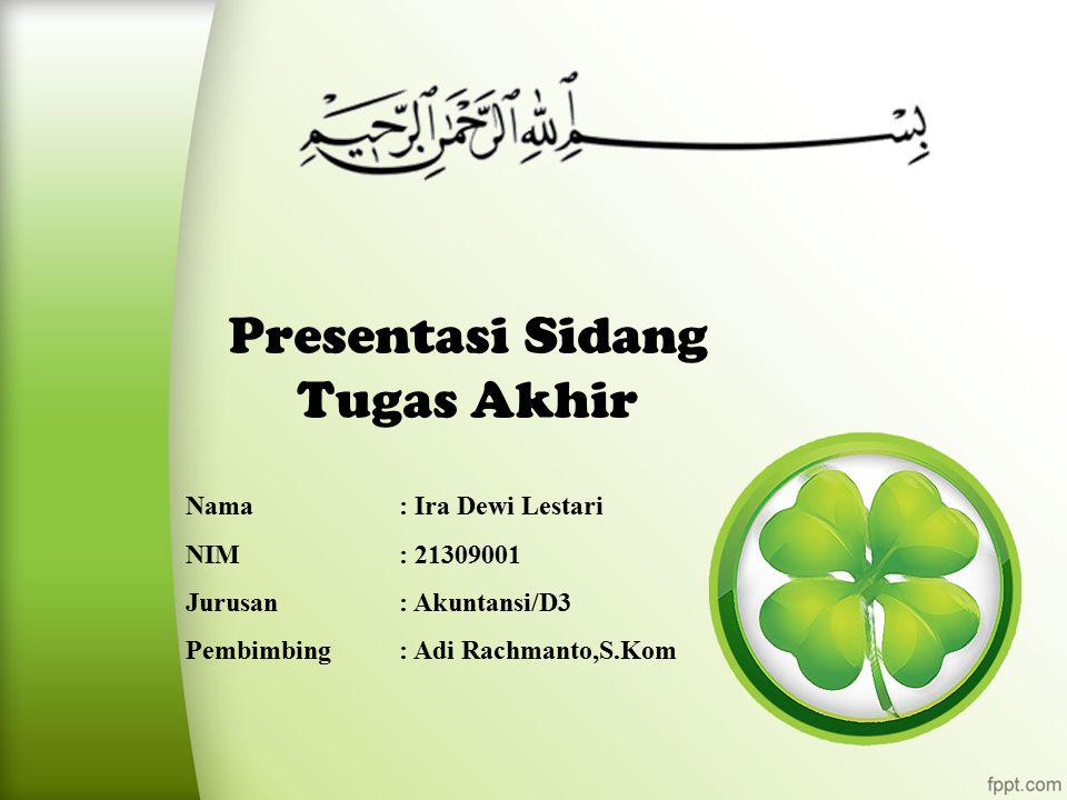Presentasi Sidang Tugas Akhir Nama: Ira Dewi Lestari NIM: 21309001 Jurusan : Akuntansi/D3 Pembimbing: Adi Rachmanto,S.Kom