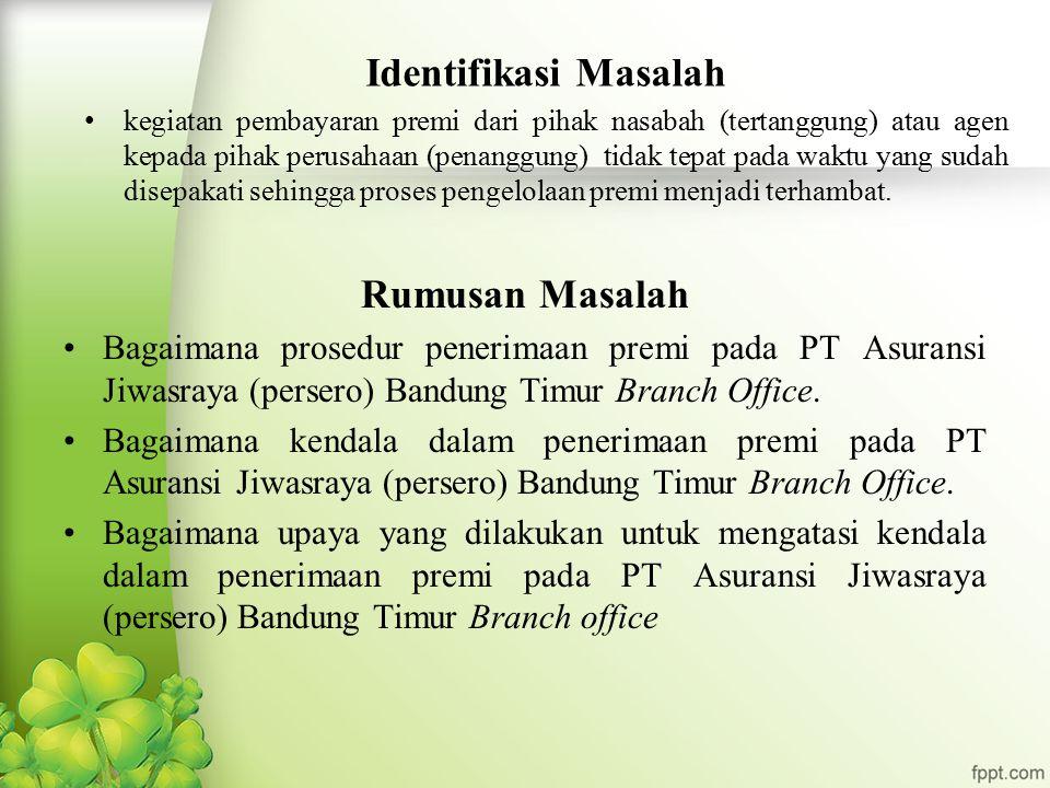 Rumusan Masalah Bagaimana prosedur penerimaan premi pada PT Asuransi Jiwasraya (persero) Bandung Timur Branch Office.