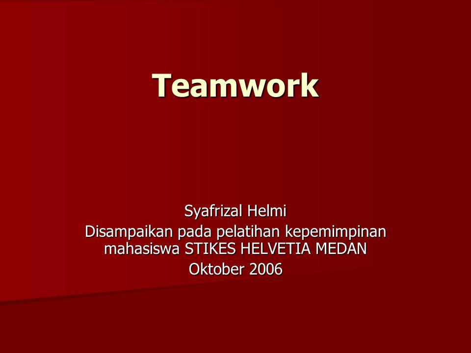 Teamwork Syafrizal Helmi Disampaikan pada pelatihan kepemimpinan mahasiswa STIKES HELVETIA MEDAN Oktober 2006