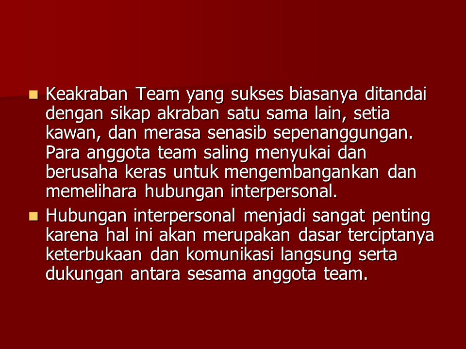 Keakraban Team yang sukses biasanya ditandai dengan sikap akraban satu sama lain, setia kawan, dan merasa senasib sepenanggungan. Para anggota team sa