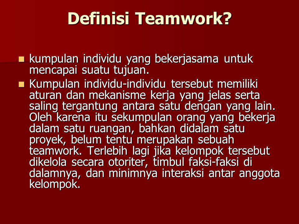 Definisi Teamwork? kumpulan individu yang bekerjasama untuk mencapai suatu tujuan. kumpulan individu yang bekerjasama untuk mencapai suatu tujuan. Kum