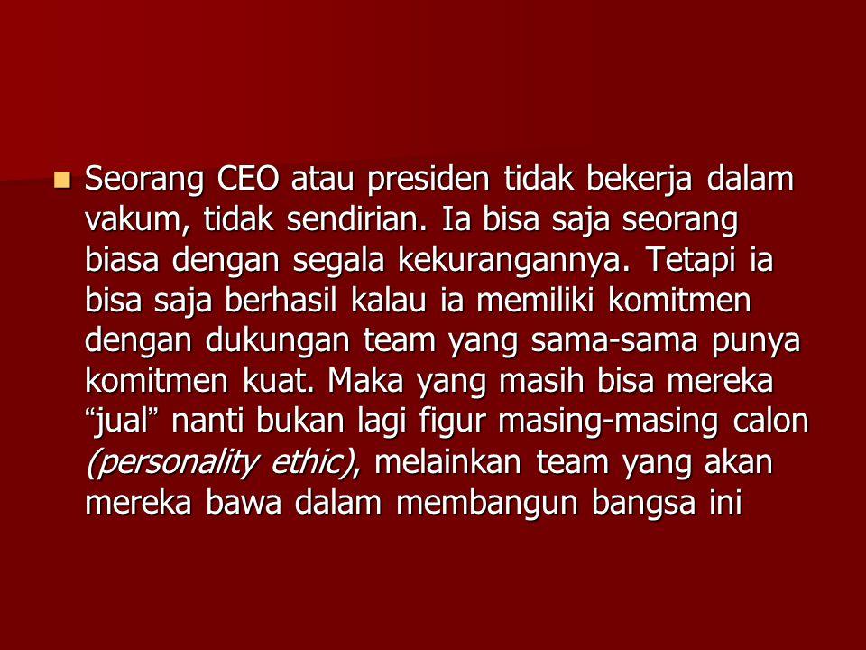 Seorang CEO atau presiden tidak bekerja dalam vakum, tidak sendirian. Ia bisa saja seorang biasa dengan segala kekurangannya. Tetapi ia bisa saja berh