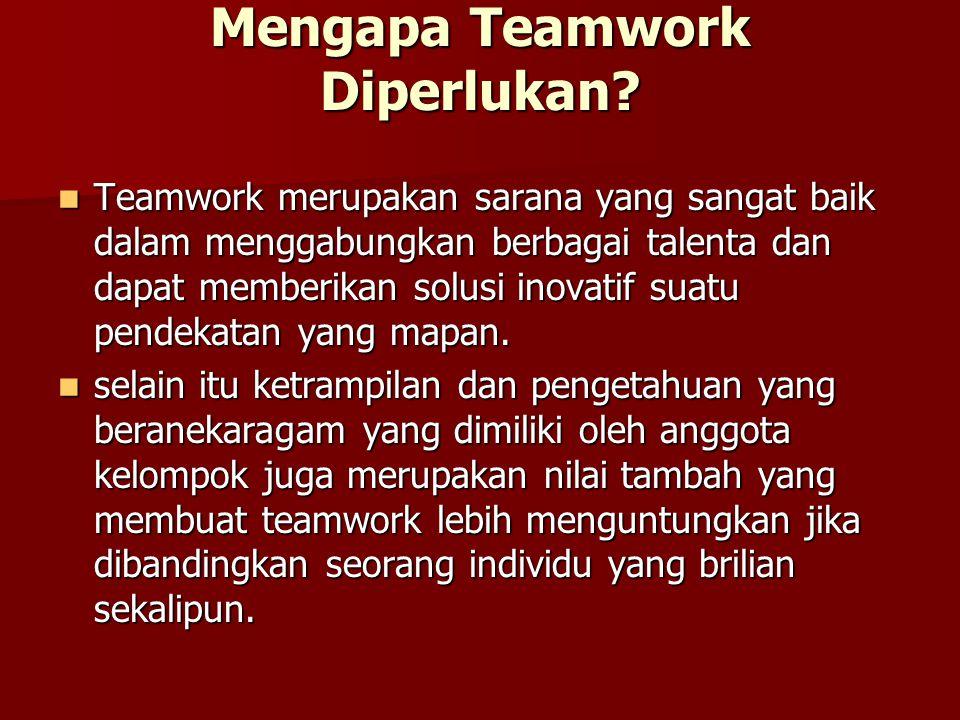 Mengapa Teamwork Diperlukan? Teamwork merupakan sarana yang sangat baik dalam menggabungkan berbagai talenta dan dapat memberikan solusi inovatif suat