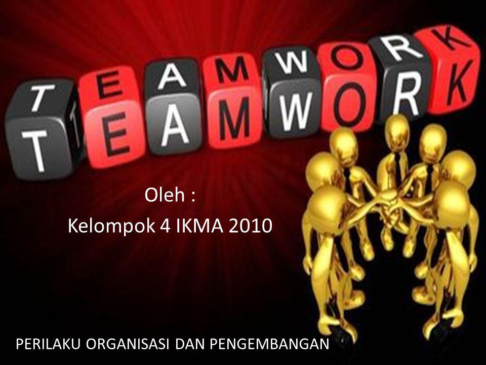 PERILAKU ORGANISASI DAN PENGEMBANGAN Oleh : Kelompok 4 IKMA 2010