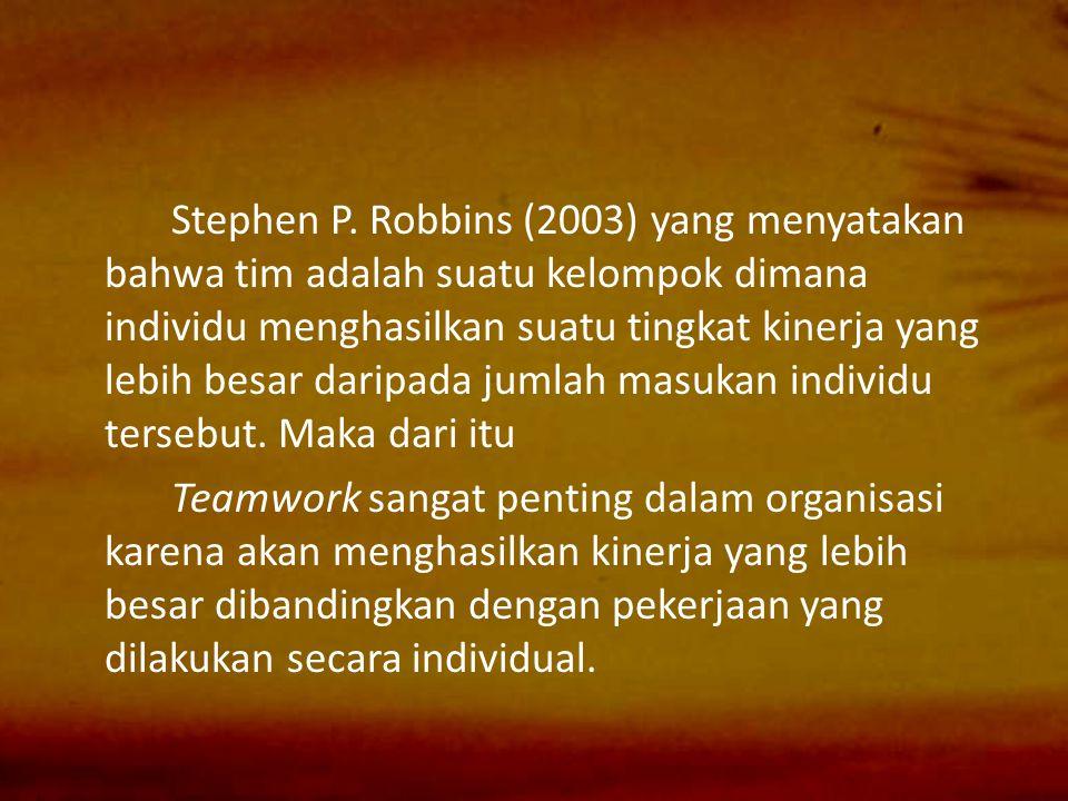 Stephen P. Robbins (2003) yang menyatakan bahwa tim adalah suatu kelompok dimana individu menghasilkan suatu tingkat kinerja yang lebih besar daripada