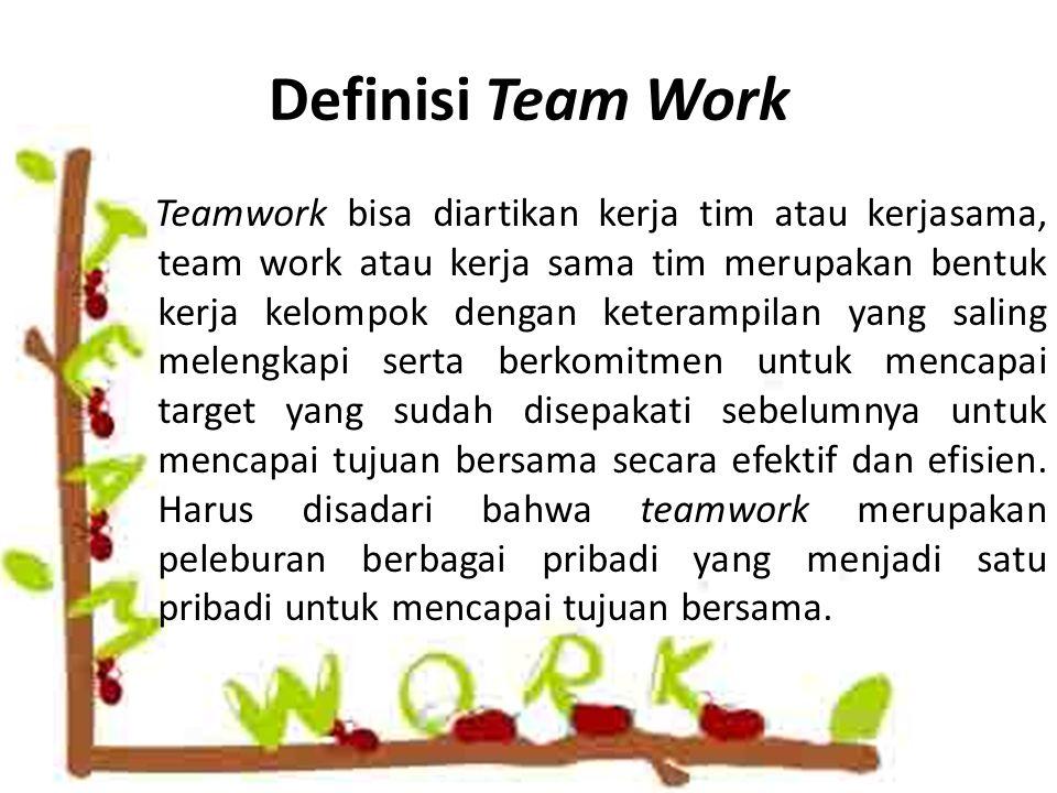 Definisi Team Work Teamwork bisa diartikan kerja tim atau kerjasama, team work atau kerja sama tim merupakan bentuk kerja kelompok dengan keterampilan