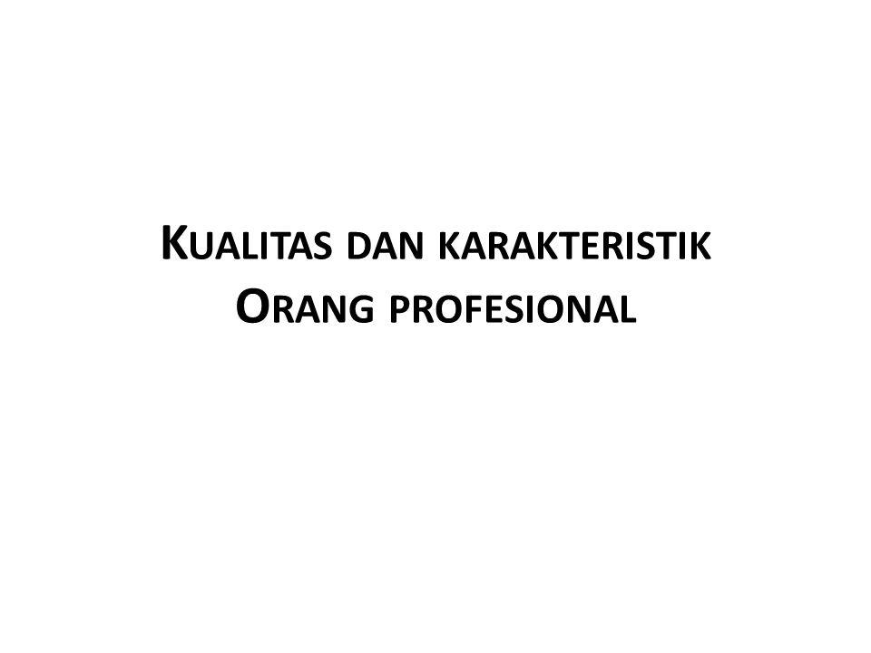 K UALITAS DAN KARAKTERISTIK O RANG PROFESIONAL