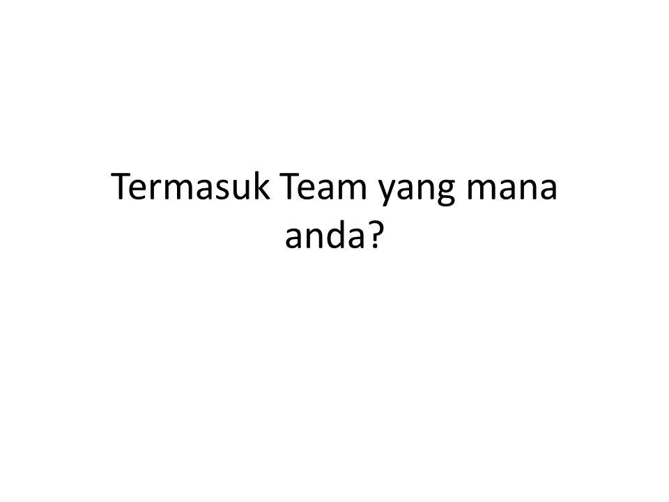 Termasuk Team yang mana anda?