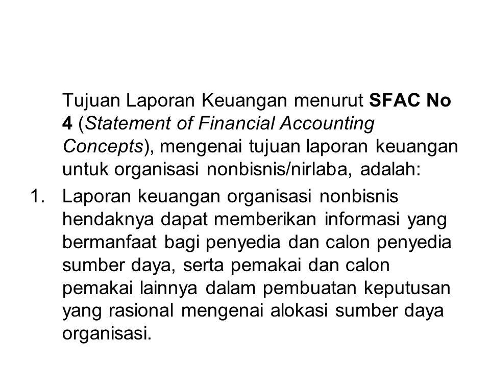 Tujuan Laporan Keuangan menurut SFAC No 4 (Statement of Financial Accounting Concepts), mengenai tujuan laporan keuangan untuk organisasi nonbisnis/ni